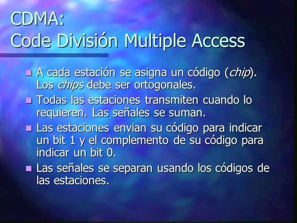 CDMA: Code División Multiple Access A cada estación se asigna un código (chip). Los chips debe ser ortogonales. A cada estación se asigna un código (c