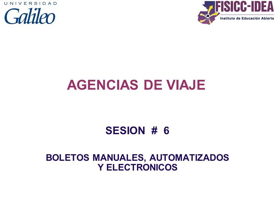 AGENCIAS DE VIAJE SESION # 6 BOLETOS MANUALES, AUTOMATIZADOS Y ELECTRONICOS