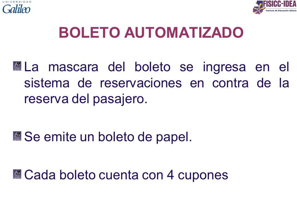 BOLETO AUTOMATIZADO La mascara del boleto se ingresa en el sistema de reservaciones en contra de la reserva del pasajero. Se emite un boleto de papel.