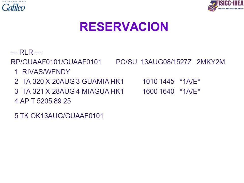 RESERVACION --- RLR --- RP/GUAAF0101/GUAAF0101 PC/SU 13AUG08/1527Z 2MKY2M 1 RIVAS/WENDY 2 TA 320 X 20AUG 3 GUAMIA HK1 1010 1445 *1A/E* 3 TA 321 X 28AU
