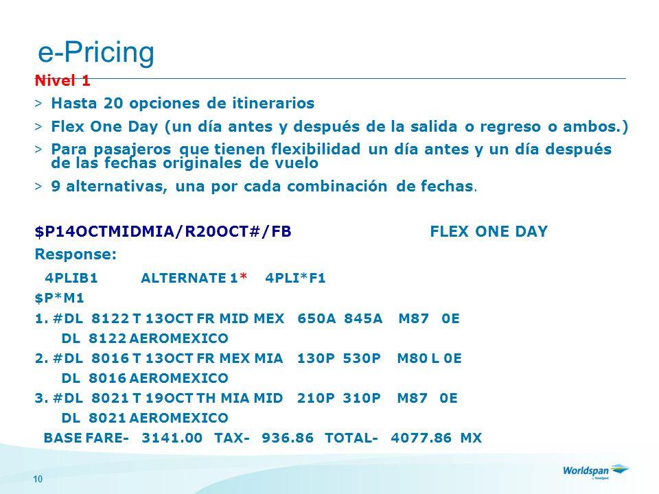 10 e-Pricing Nivel 1 > Hasta 20 opciones de itinerarios > Flex One Day (un día antes y después de la salida o regreso o ambos.) > Para pasajeros que t