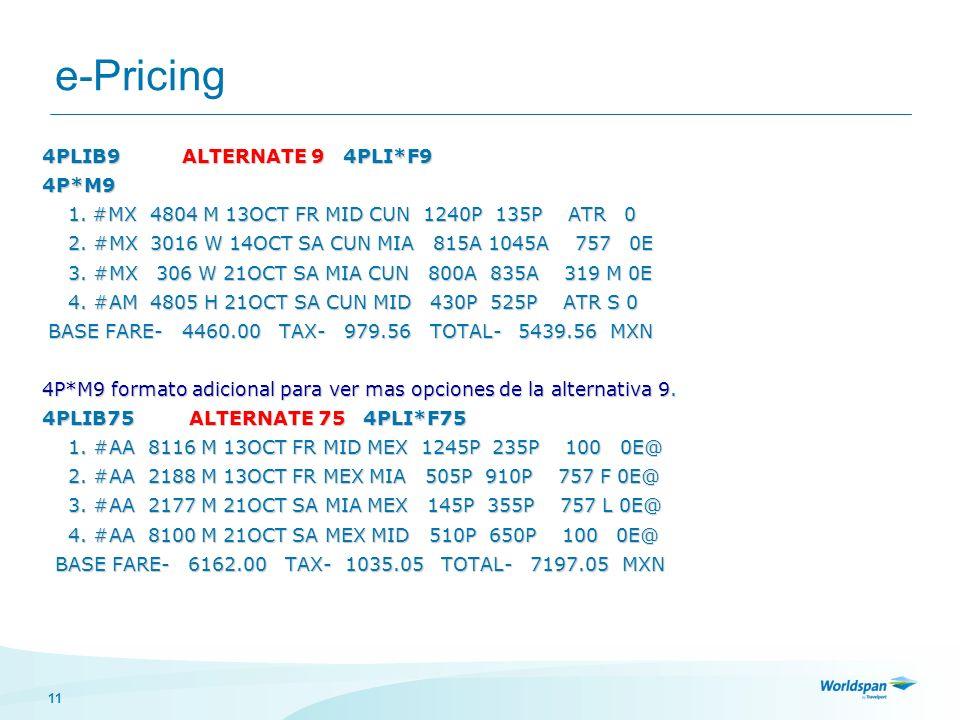 11 e-Pricing 4PLIB9 ALTERNATE 9 4PLI*F9 4P*M9 1. #MX 4804 M 13OCT FR MID CUN 1240P 135P ATR 0 1. #MX 4804 M 13OCT FR MID CUN 1240P 135P ATR 0 2. #MX 3