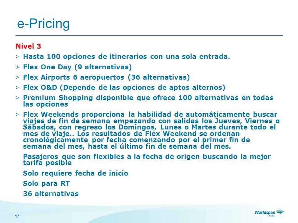 17 e-Pricing Nivel 3 > Hasta 100 opciones de itinerarios con una sola entrada. > Flex One Day (9 alternativas) > Flex Airports 6 aeropuertos (36 alter
