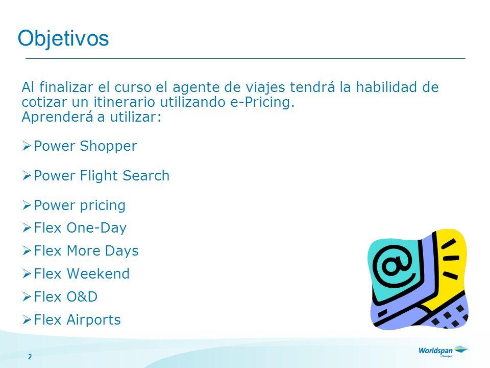 2 Objetivos Al finalizar el curso el agente de viajes tendrá la habilidad de cotizar un itinerario utilizando e-Pricing. Aprenderá a utilizar: Power S