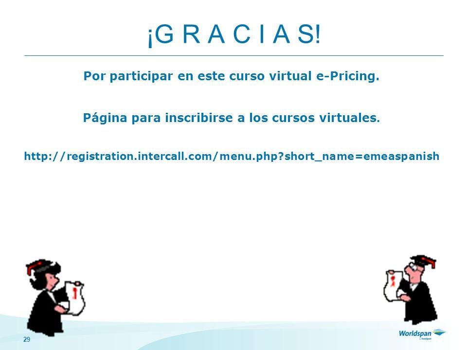 29 ¡G R A C I A S! Por participar en este curso virtual e-Pricing. Página para inscribirse a los cursos virtuales. http://registration.intercall.com/m