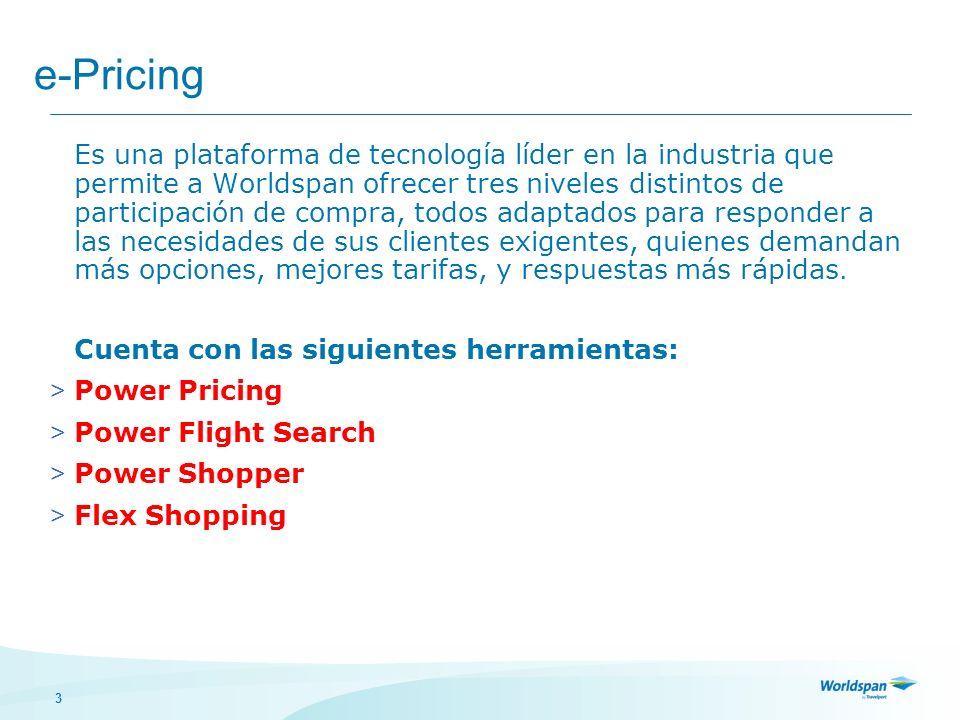 3 e-Pricing Es una plataforma de tecnología líder en la industria que permite a Worldspan ofrecer tres niveles distintos de participación de compra, t