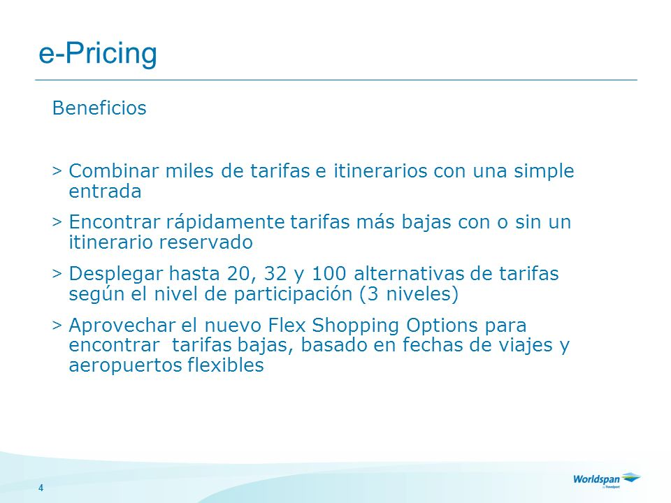 4 e-Pricing Beneficios > Combinar miles de tarifas e itinerarios con una simple entrada > Encontrar rápidamente tarifas más bajas con o sin un itinera