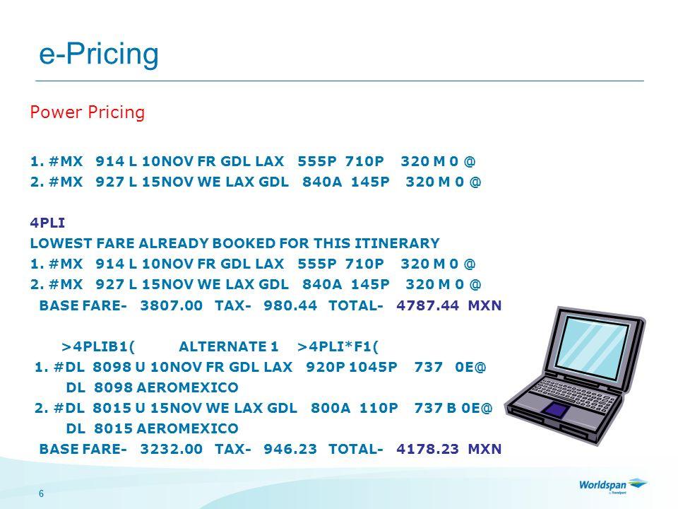 6 e-Pricing Power Pricing 1. #MX 914 L 10NOV FR GDL LAX 555P 710P 320 M 0 @ 2. #MX 927 L 15NOV WE LAX GDL 840A 145P 320 M 0 @ 4PLI LOWEST FARE ALREADY