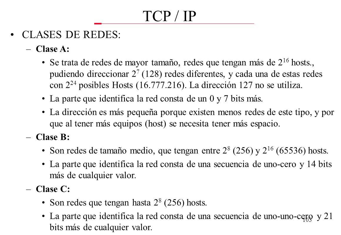102 TCP / IP MASCARA DE SUBRED: –Cuando una red aparece segmentada en subredes, se debe utilizar un disposi- tivo que interconecte los segmentos, sien