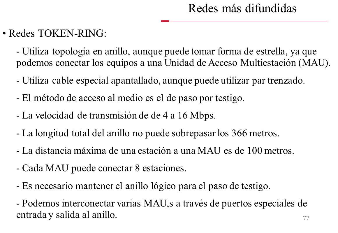 76 Redes más difundidas Redes ETHERNET: - Utiliza una topología lineal (en bus). - Utilizaba habitualmente cable coaxial grueso y fino. Actualmente se