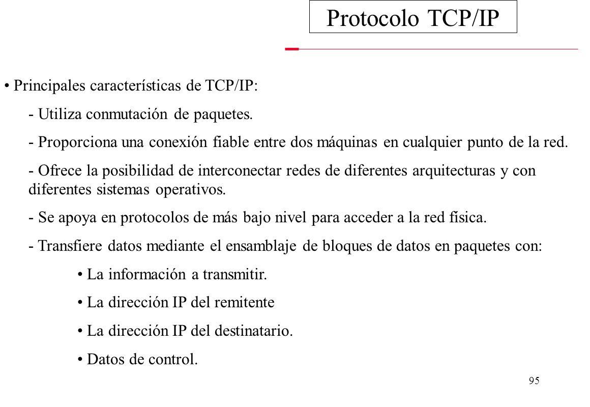 94 Se trata de un conjunto de protocolos, aunque los más conocidos sean los de TCP (nivel de transporte) e IP (nivel de red). Las aplicaciones que cor