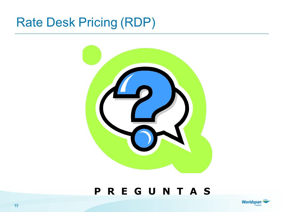 15 Rate Desk Pricing (RDP) P R E G U N T A S