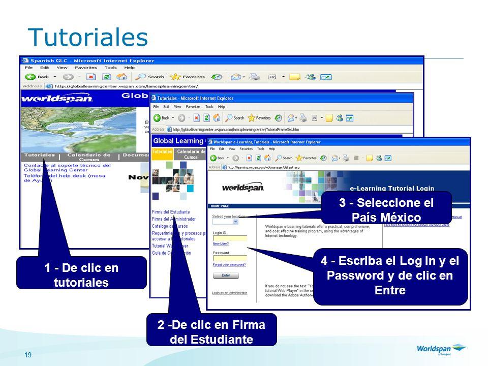 19 1 - De clic en tutoriales 2 -De clic en Firma del Estudiante 3 - Seleccione el País México 4 - Escriba el Log In y el Password y de clic en Entre Tutoriales
