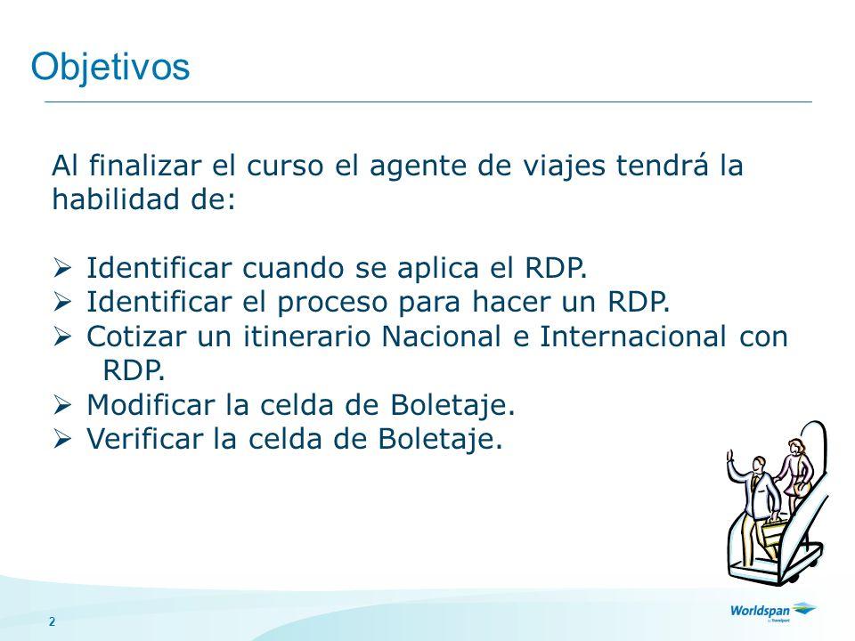 2 Objetivos Al finalizar el curso el agente de viajes tendrá la habilidad de: Identificar cuando se aplica el RDP.