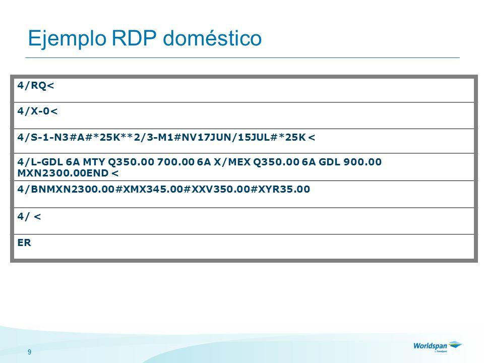 9 Ejemplo RDP doméstico 4/RQ< 4/X-0< 4/S-1-N3#A#*25K**2/3-M1#NV17JUN/15JUL#*25K < 4/L-GDL 6A MTY Q350.00 700.00 6A X/MEX Q350.00 6A GDL 900.00 MXN2300.00END < 4/BNMXN2300.00#XMX345.00#XXV350.00#XYR35.00 4/ < ER