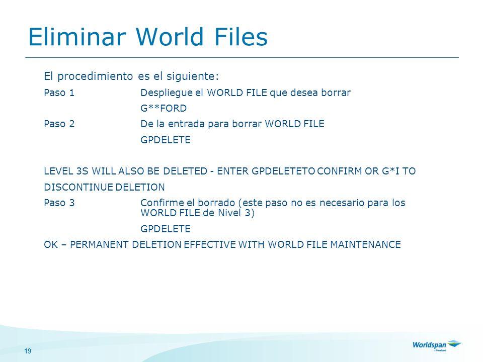 19 Eliminar World Files El procedimiento es el siguiente: Paso 1Despliegue el WORLD FILE que desea borrar G**FORD Paso 2De la entrada para borrar WORL