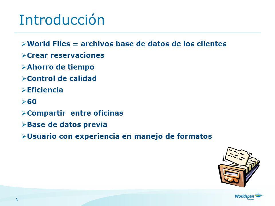 3 Introducción World Files = archivos base de datos de los clientes Crear reservaciones Ahorro de tiempo Control de calidad Eficiencia 60 Compartir entre oficinas Base de datos previa Usuario con experiencia en manejo de formatos