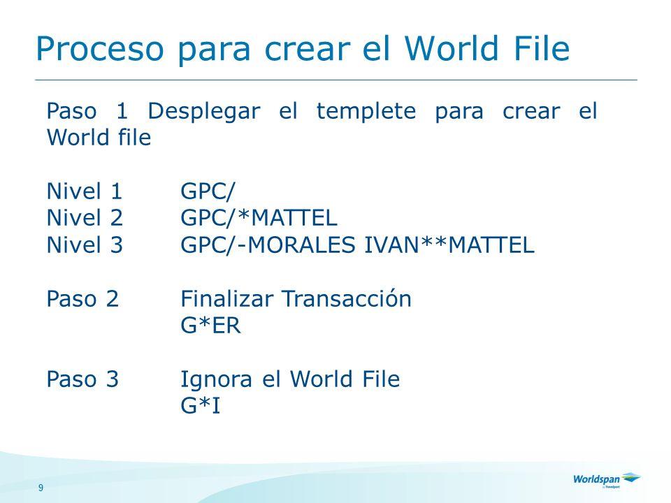 9 Proceso para crear el World File Paso 1 Desplegar el templete para crear el World file Nivel 1 GPC/ Nivel 2GPC/*MATTEL Nivel 3 GPC/-MORALES IVAN**MATTEL Paso 2Finalizar Transacción G*ER Paso 3Ignora el World File G*I