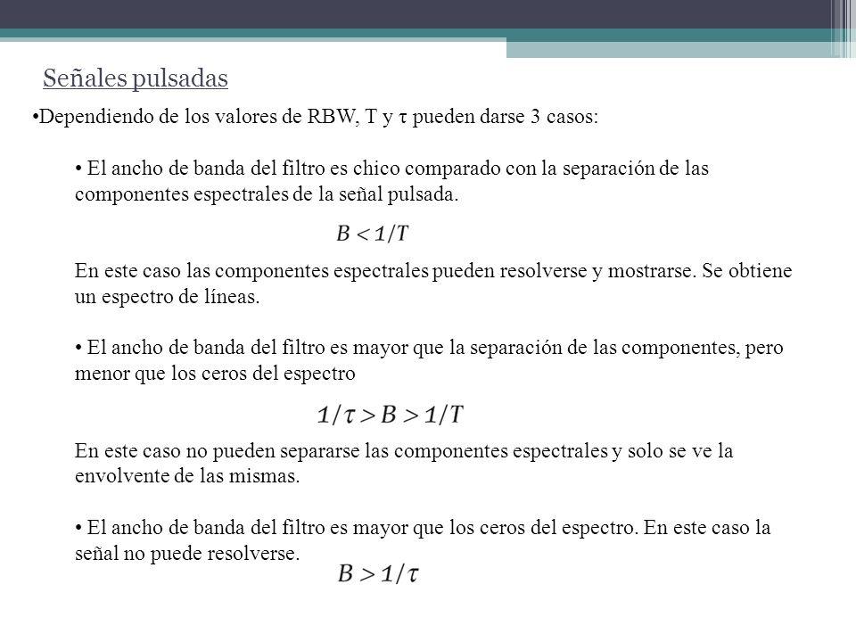 Señales pulsadas Dependiendo de los valores de RBW, T y τ pueden darse 3 casos: El ancho de banda del filtro es chico comparado con la separación de l