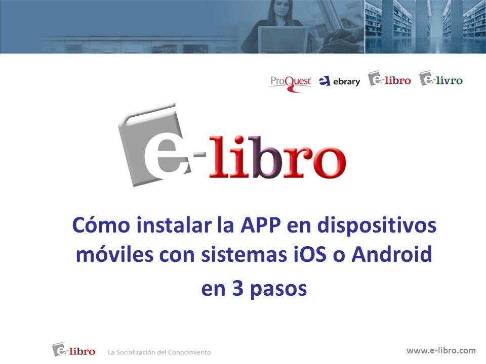 Cómo instalar la APP en dispositivos móviles con sistemas iOS o Android en 3 pasos www.e-libro.com