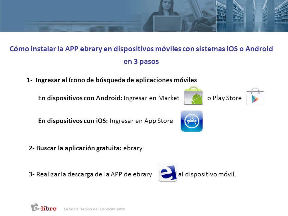 Cómo instalar la APP ebrary en dispositivos móviles con sistemas iOS o Android en 3 pasos 1- Ingresar al ícono de búsqueda de aplicaciones móviles En