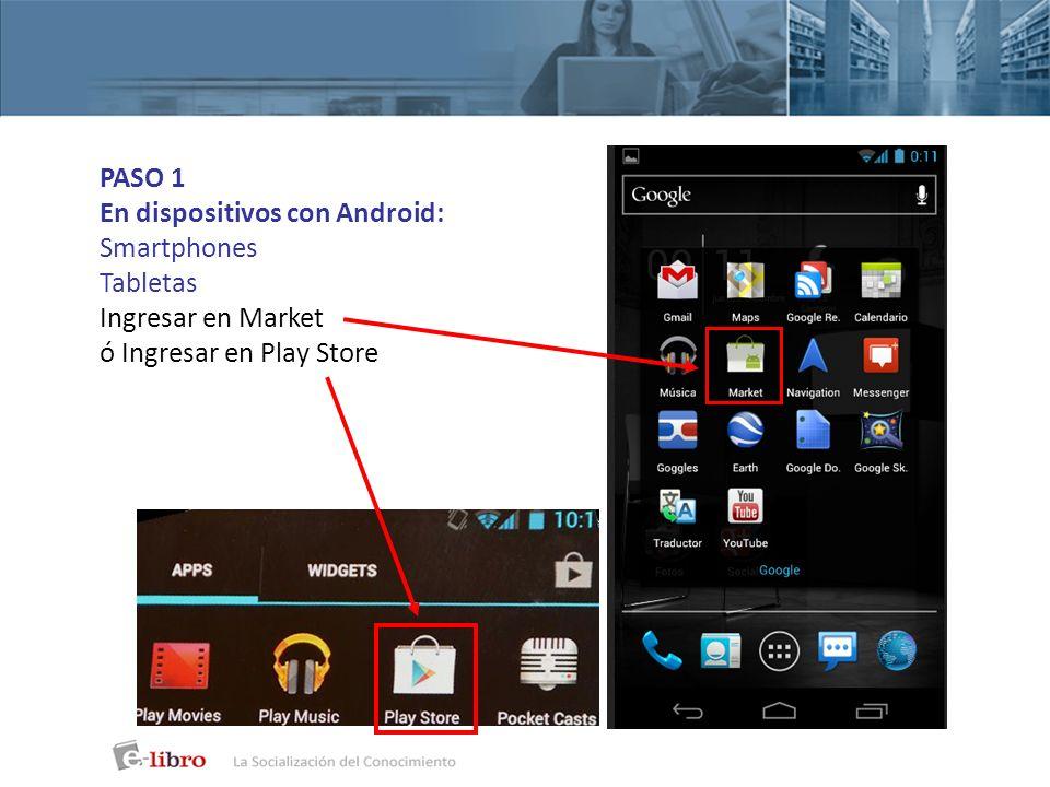 PASO 1 En dispositivos con Android: Smartphones Tabletas Ingresar en Market ó Ingresar en Play Store