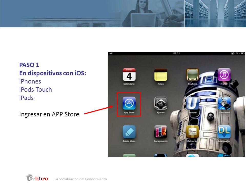 PASO 2 En dispositivos con iOS: Buscar: ebrary Autenticar usuario ebrary Autenticar ID de Adobe ebrary En la Autenticación de ebrary (usuario y contraseña), te puedes loguear con el usuario de estantería o de facebook.