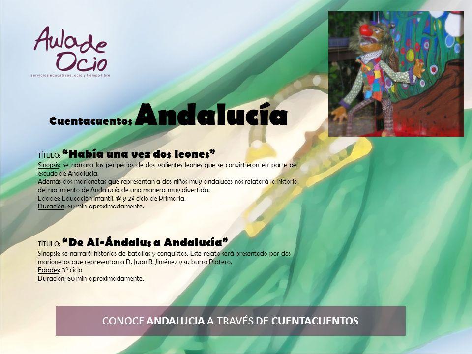CONOCE ANDALUCIA A TRAVÉS DE CUENTACUENTOS Cuentacuentos Andalucía TÍTULO: Había una vez dos leones Sinopsis: se narrara las peripecias de dos valient