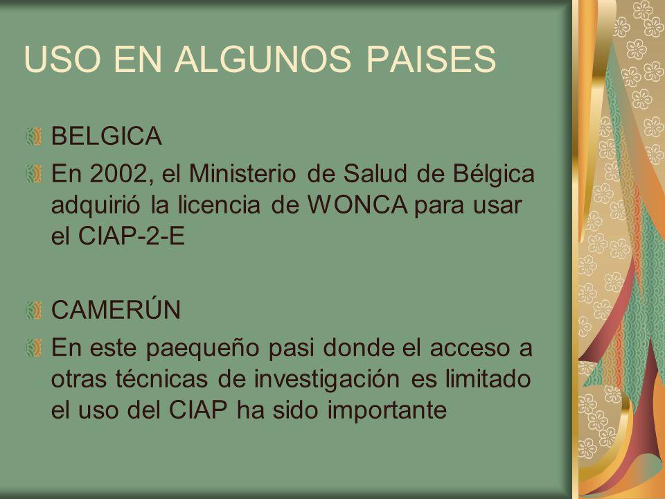 USO EN ALGUNOS PAISES BELGICA En 2002, el Ministerio de Salud de Bélgica adquirió la licencia de WONCA para usar el CIAP-2-E CAMERÚN En este paequeño