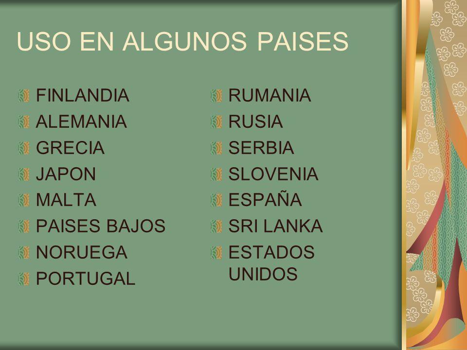USO EN ALGUNOS PAISES FINLANDIA ALEMANIA GRECIA JAPON MALTA PAISES BAJOS NORUEGA PORTUGAL RUMANIA RUSIA SERBIA SLOVENIA ESPAÑA SRI LANKA ESTADOS UNIDO
