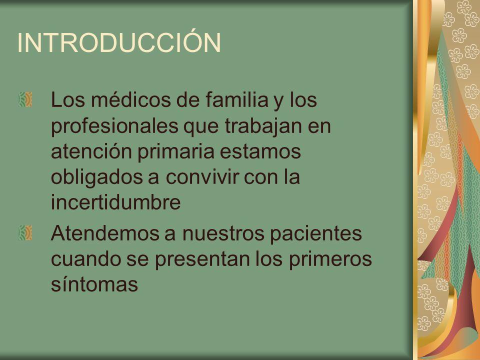 INTRODUCCIÓN Los médicos de familia y los profesionales que trabajan en atención primaria estamos obligados a convivir con la incertidumbre Atendemos