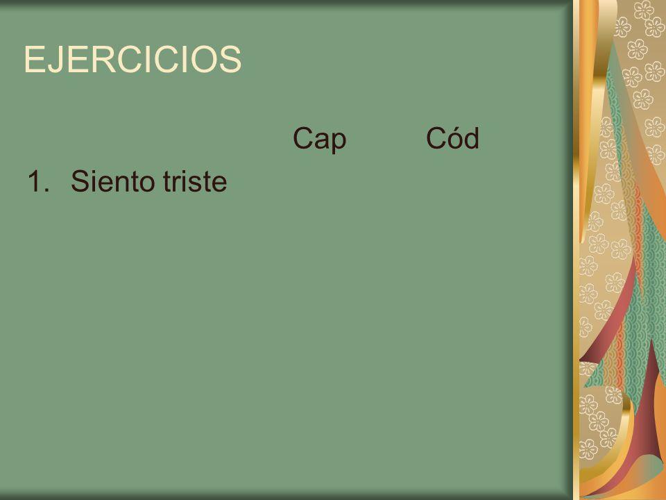 EJERCICIOS CapCód 1.Siento triste