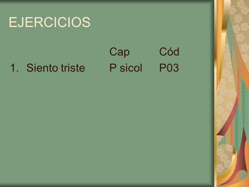 EJERCICIOS CapCód 1.Siento tristeP sicolP03