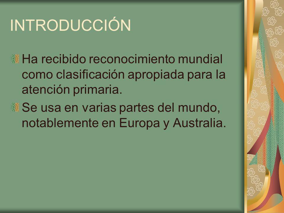 INTRODUCCIÓN Ha recibido reconocimiento mundial como clasificación apropiada para la atención primaria. Se usa en varias partes del mundo, notablement