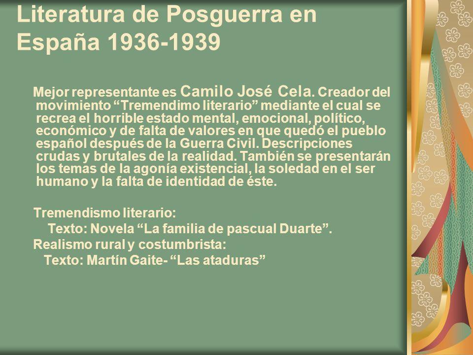 Literatura de Posguerra en España 1936-1939 Mejor representante es Camilo José Cela. Creador del movimiento Tremendimo literario mediante el cual se r