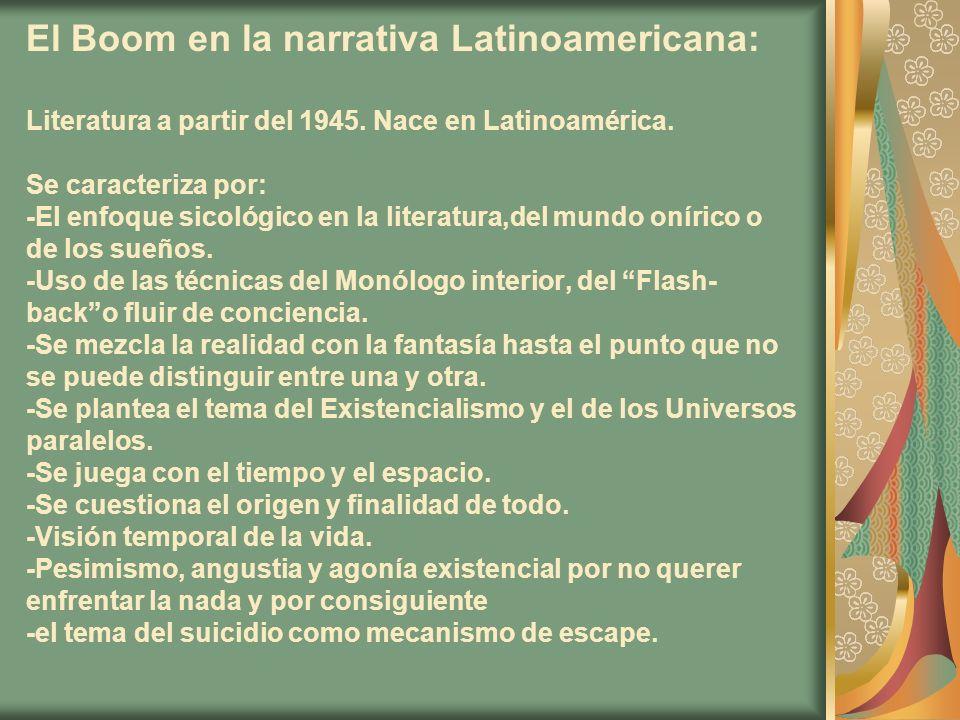 El Boom en la narrativa Latinoamericana: Literatura a partir del 1945. Nace en Latinoamérica. Se caracteriza por: -El enfoque sicológico en la literat