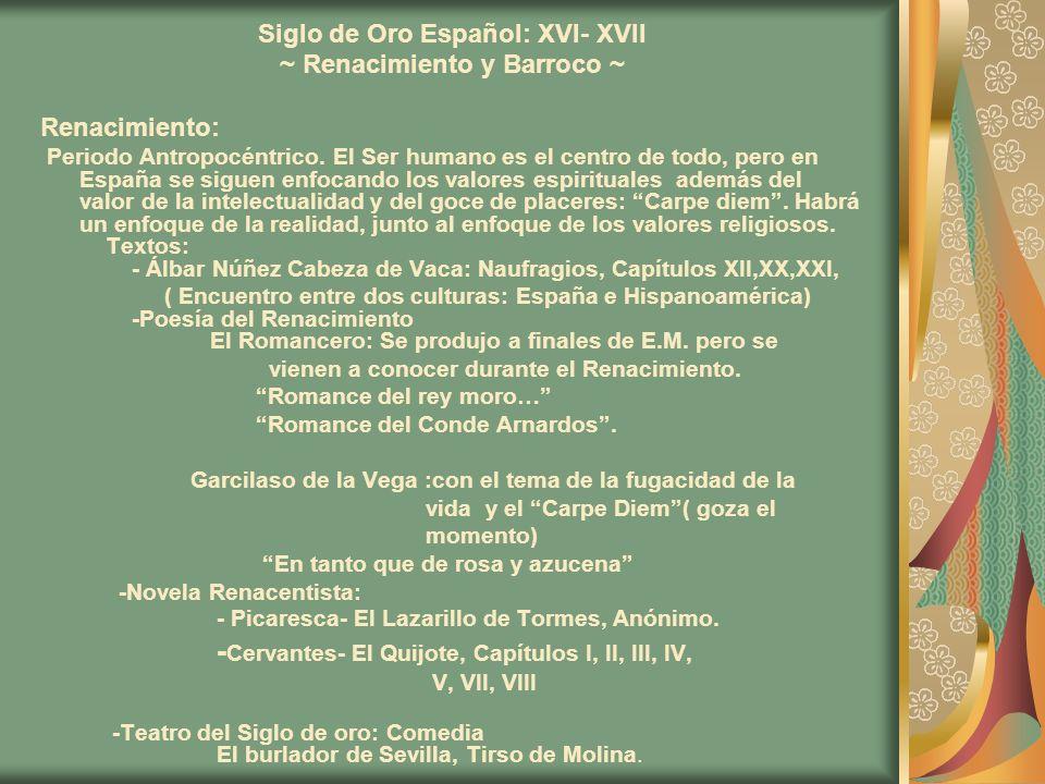 Siglo de Oro Español: XVI- XVII ~ Renacimiento y Barroco ~ Renacimiento: Periodo Antropocéntrico. El Ser humano es el centro de todo, pero en España s