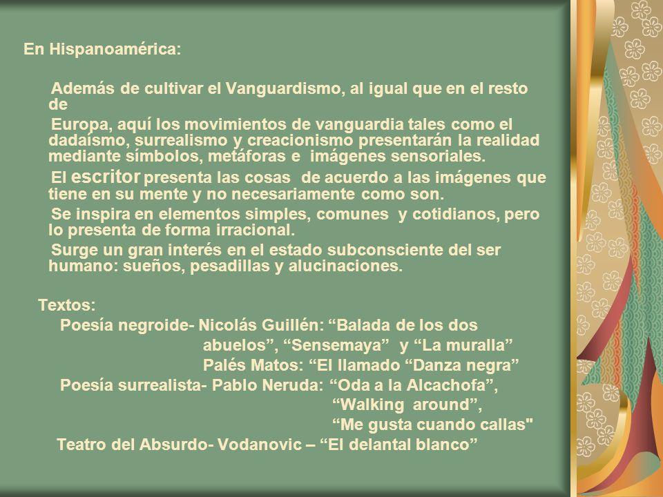 En Hispanoamérica: Además de cultivar el Vanguardismo, al igual que en el resto de Europa, aquí los movimientos de vanguardia tales como el dadaísmo,