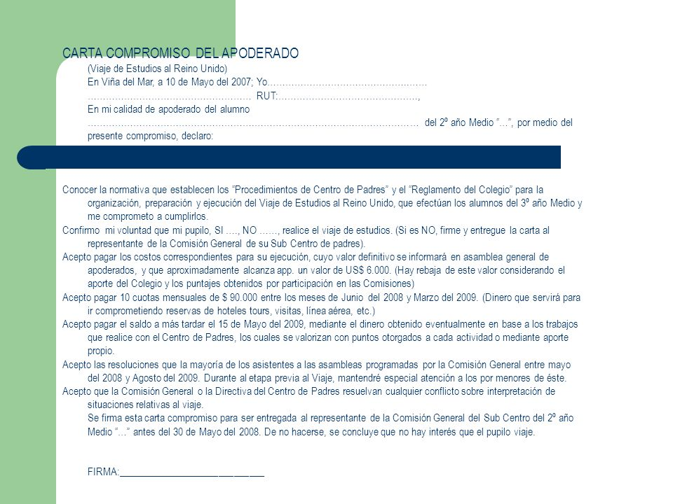 CARTA COMPROMISO DEL APODERADO (Viaje de Estudios al Reino Unido) En Viña del Mar, a 10 de Mayo del 2007; Yo………………………………………..…… ……………………………………………… RUT