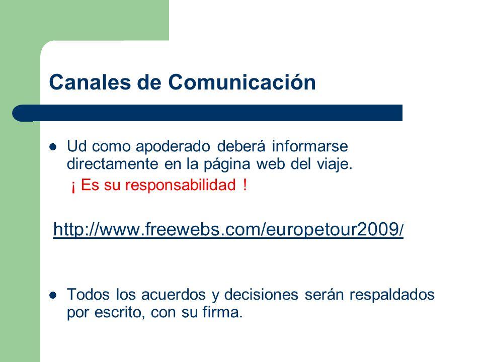 Canales de Comunicación Ud como apoderado deberá informarse directamente en la página web del viaje. ¡ Es su responsabilidad ! http://www.freewebs.com