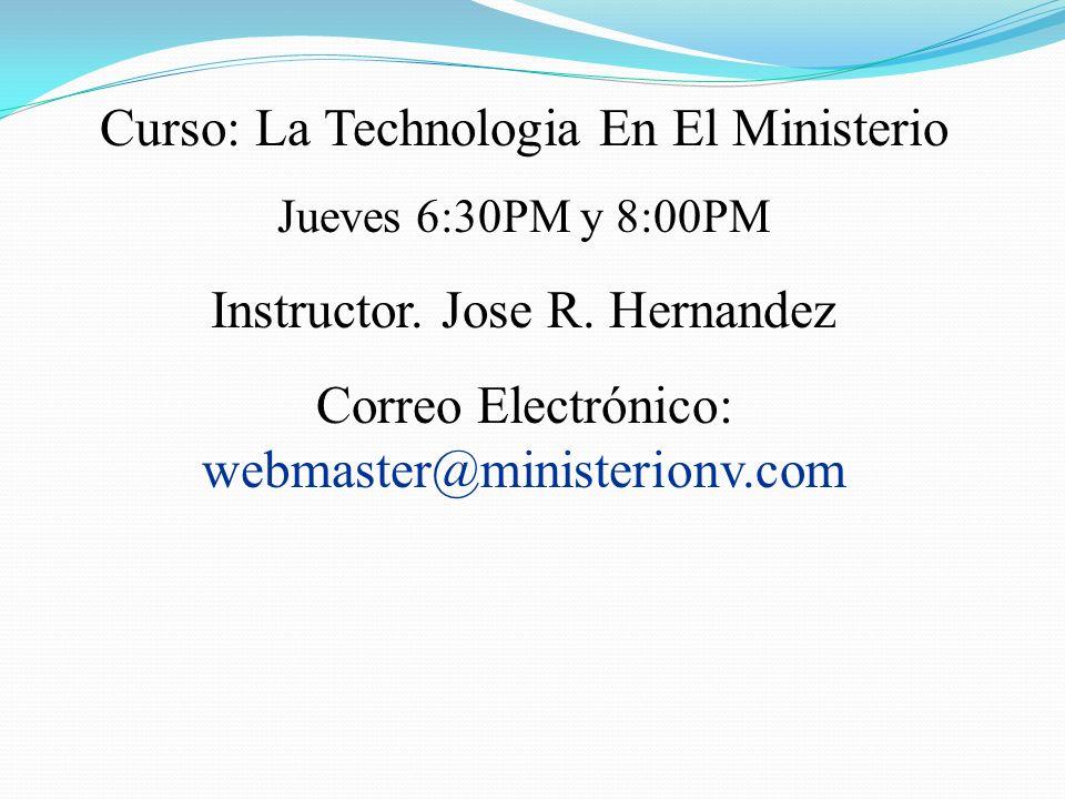 Curso: La Technologia En El Ministerio Jueves 6:30PM y 8:00PM Instructor.