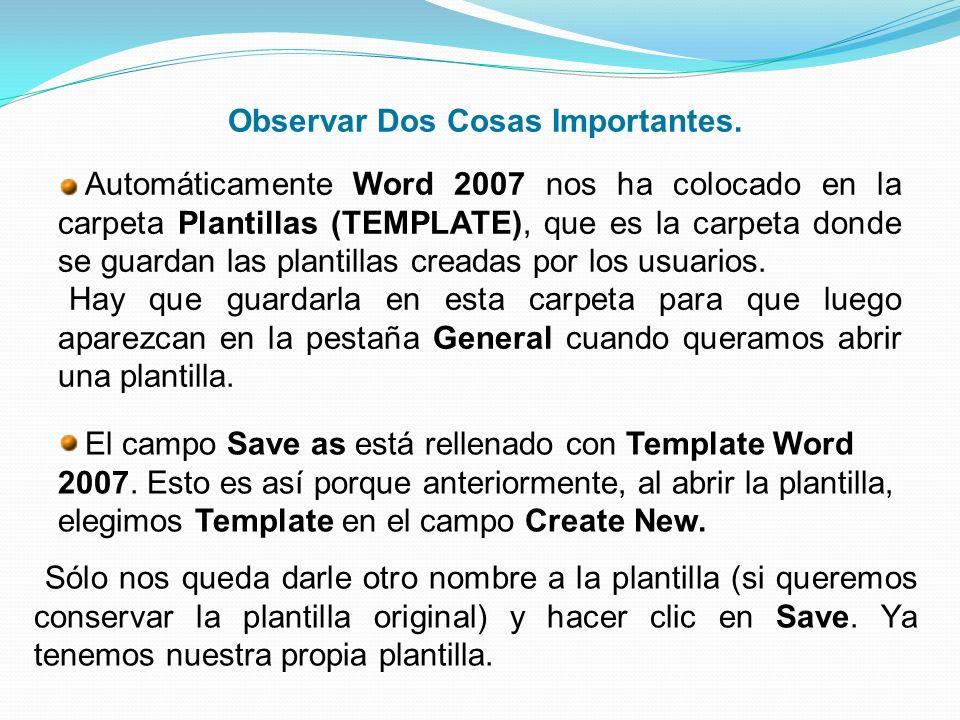 Observar Dos Cosas Importantes. Automáticamente Word 2007 nos ha colocado en la carpeta Plantillas (TEMPLATE), que es la carpeta donde se guardan las