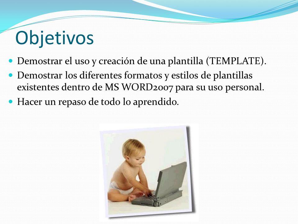 Objetivos Demostrar el uso y creación de una plantilla (TEMPLATE).