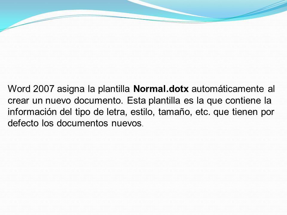 Word 2007 asigna la plantilla Normal.dotx automáticamente al crear un nuevo documento.