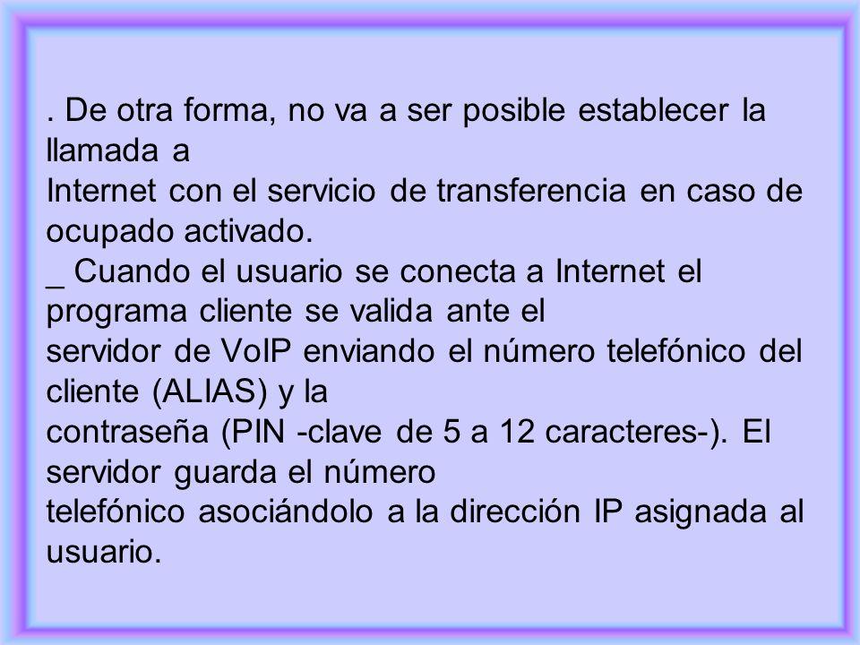 . De otra forma, no va a ser posible establecer la llamada a Internet con el servicio de transferencia en caso de ocupado activado. _ Cuando el usuari