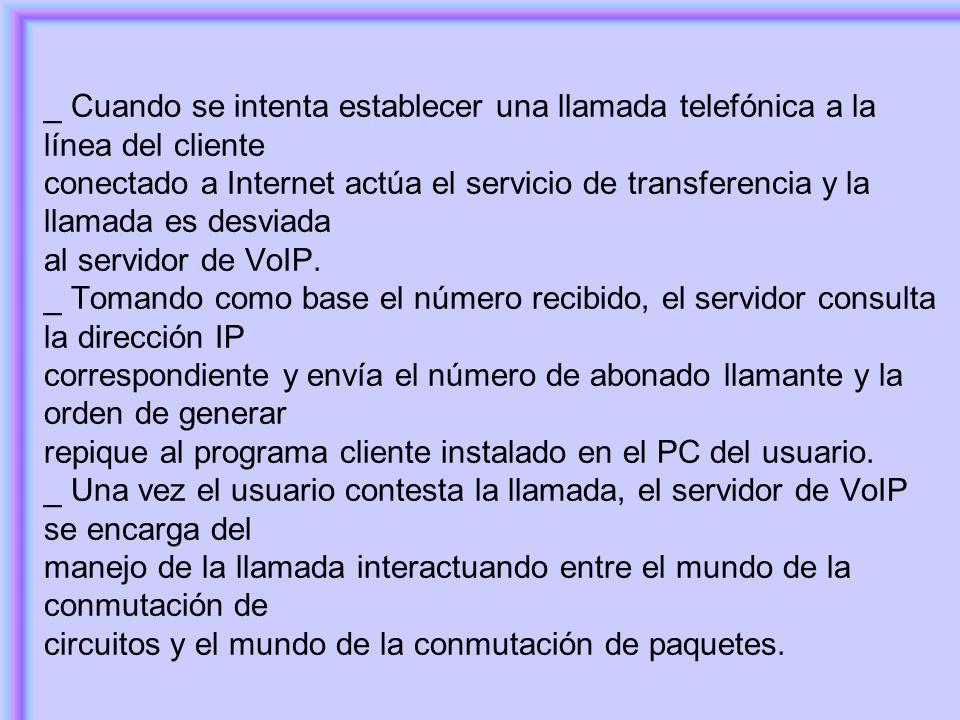 _ Cuando se intenta establecer una llamada telefónica a la línea del cliente conectado a Internet actúa el servicio de transferencia y la llamada es d