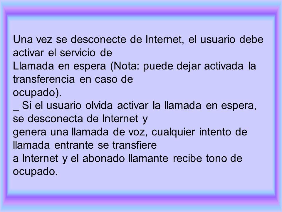 Una vez se desconecte de Internet, el usuario debe activar el servicio de Llamada en espera (Nota: puede dejar activada la transferencia en caso de oc