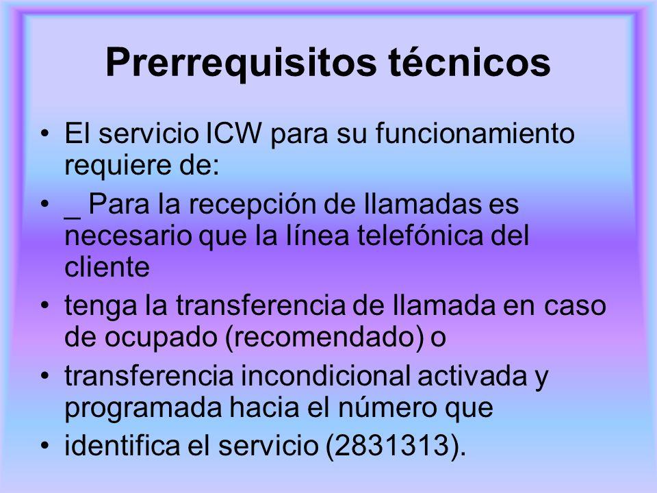 Prerrequisitos técnicos El servicio ICW para su funcionamiento requiere de: _ Para la recepción de llamadas es necesario que la línea telefónica del c