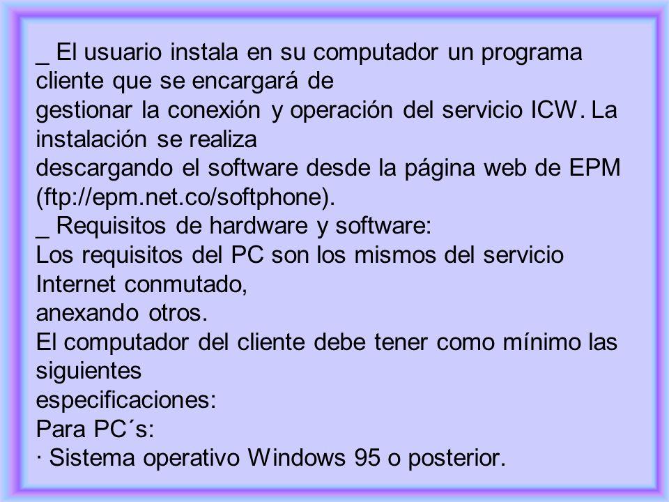 _ El usuario instala en su computador un programa cliente que se encargará de gestionar la conexión y operación del servicio ICW. La instalación se re
