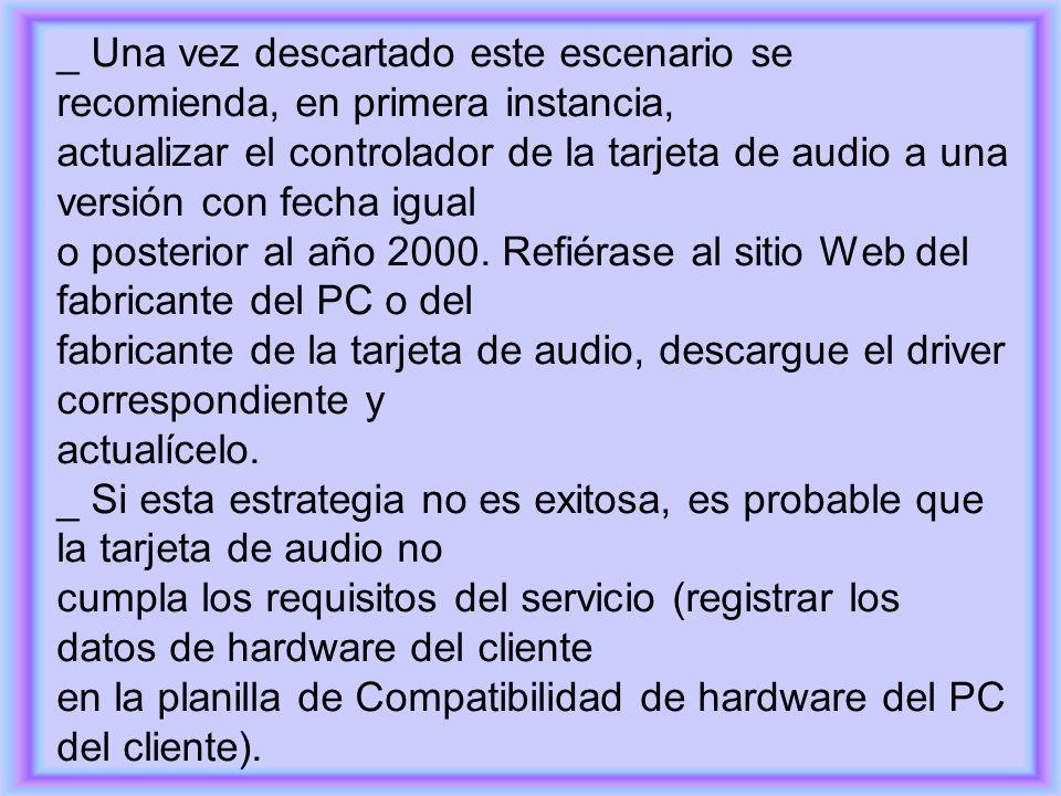 _ Una vez descartado este escenario se recomienda, en primera instancia, actualizar el controlador de la tarjeta de audio a una versión con fecha igua